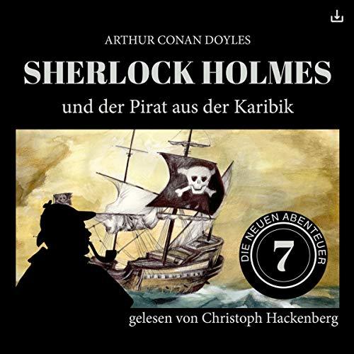 Sherlock Holmes und der Pirat aus der Karibik     Die neuen Abenteuer 7              Autor:                                                                                                                                 Arthur Conan Doyle,                                                                                        William K. Stewart                               Sprecher:                                                                                                                                 Christoph Hackenberg                      Spieldauer: 52 Min.     8 Bewertungen     Gesamt 4,8