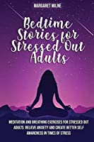 Bedtime Stories for Stressed Out Adults: Meditation and Breathing Exercises for Stressed Out Adults: Relieve Anxiety and Create Better Self Awareness in Times of Stress