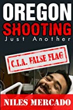 Oregon Shooting Just Another C.I.A. False Flag: The True Story of a New World Order Shooting Hoax Conspiracy and Cover-Up