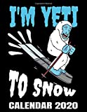 I m Yeti To Snow Calendar 2020: Downhill Skiing - Winter Sports Calendar - Appointment Planner And Organizer Journal Notebook - Weekly - Monthly - Yearly