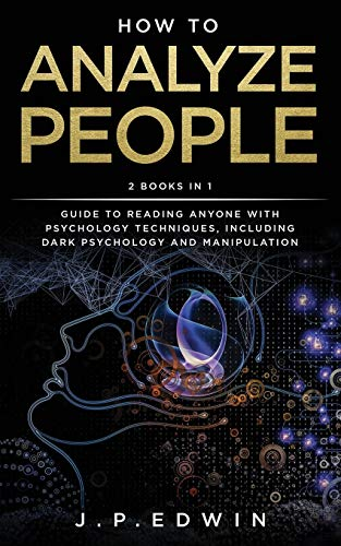 How to Analyze People: 2 Books in 1 - Guide to Reading Anyone with Psychology Techniques, Including Dark Psychology and Manipulation