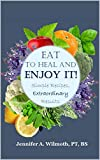 Eat to Heal and Enjoy It!: Simple Recipes,...