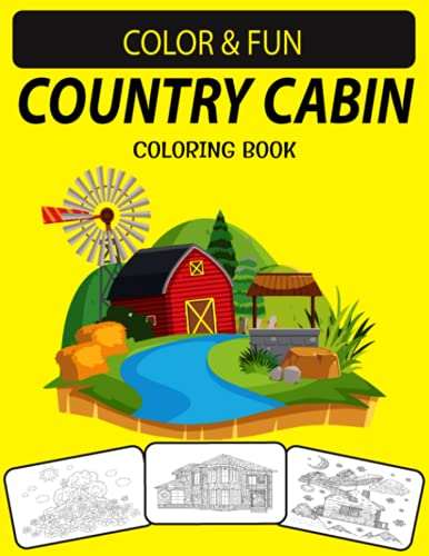 COUNTRY CABIN ADULT COLORING BOOK: Country Cabin Coloring Book with Beautifully Decorated Houses for Relaxation