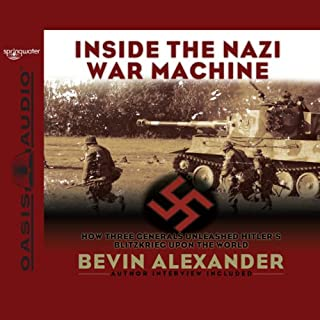 Inside the Nazi War Machine     How Three Generals Unleashed Hitler's Blitzkrieg Upon the World              By:                                                                                                                                 Bevin Alexander                               Narrated by:                                                                                                                                 Ray Porter                      Length: 7 hrs and 32 mins     53 ratings     Overall 4.3