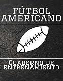 Fútbol Americano Cuaderno de Entrenamiento: Cuaderno de fútbol de 100 páginas con mapa de canchas para la planificación de partidos, creación de ... regalo perfecto para los amantes del fútbol.