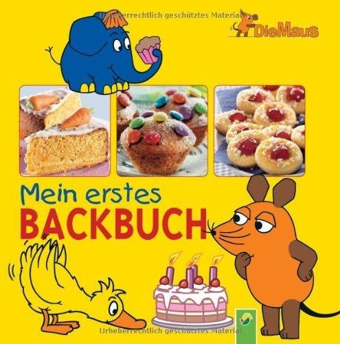 Die Maus - Mein erstes Backbuch von unbekannt (2010) Gebundene Ausgabe