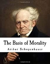 The Basis of Morality: Arthur Schopenhauer (Classic Arthur Schopenhauer)
