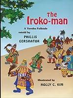 The Iroko-Man: A Yoruba Folktale 0531068102 Book Cover