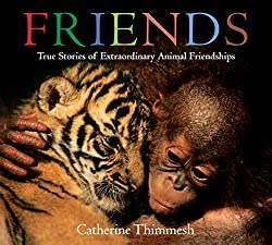 Friends: True Stories of Extraordinary Animal Friendships by Catherine Thimmesh