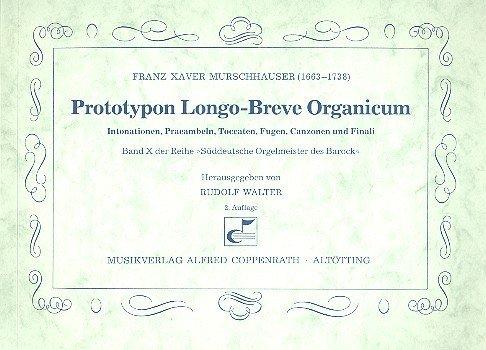 Prototypon Longo-Breve Organicum: Intonationen, Präambeln, Toccaten, Fugen, Canzonen und Finali für Orgel