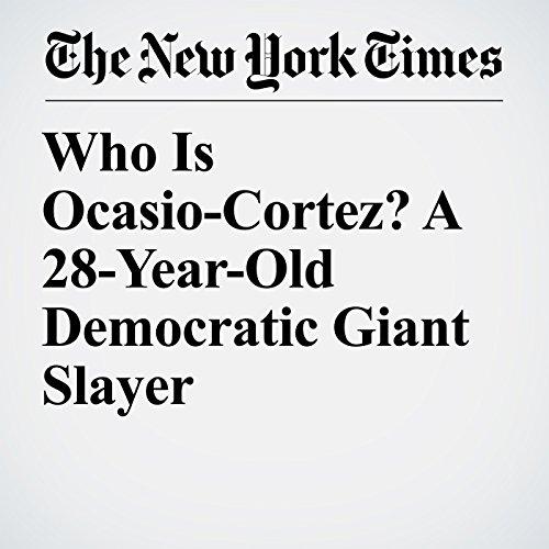 Who Is Ocasio-Cortez? A 28-Year-Old Democratic Giant Slayer copertina