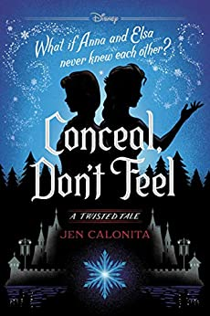 Frozen: Conceal, Don't Feel: A Twisted Tale (Twisted Tale, A) by [Jen Calonita]
