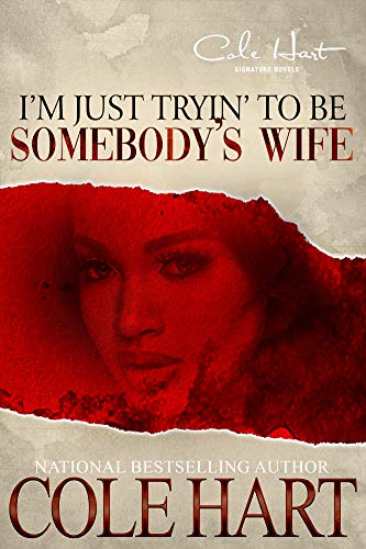 I'm Just Tryin' To Be Somebody's Wife: A Love Story: A Standalone Women's Fiction