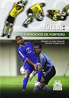 Futbol 252 ejercicios de portero (Spanish Edition) by Alejandro Curbelo Machado Gerardo Vinales Duran (2016-05-31)
