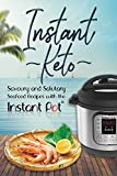 Instant Keto: Savoury & Salutary Seafood Recipes with the Instant Pot (Instant Pot Ketogenic Recipes)
