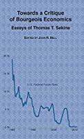 Towards a Critique of Bourgeois Economics: Essays of Thomas T. Sekine (Studies in Social Science and Philosophy)