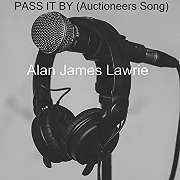 Pass It By (Auctioneers Song)