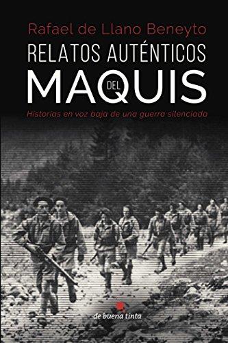 Relatos auténticos del maquis: Historias en voz baja de una guerra silenciada