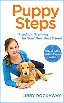 Puppy Steps: Practical Training for Your New Best Friend by [Libby Rockaway]