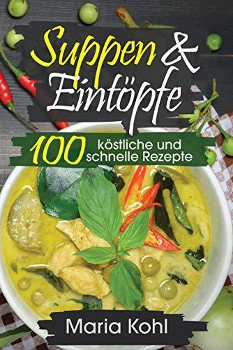 Suppen & Eintöpfe zu jeder Jahreszeit: 100 köstliche und schnelle Rezepte
