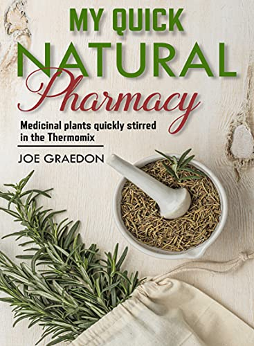 My quick natural pharmacy: Medicinal plants quickly stirred in the-Thermomix (English Edition)