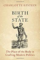 Birth of the State: The Place of the Body in Crafting Modern Politics