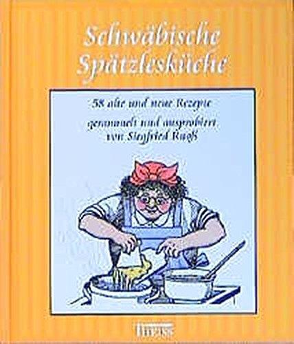 Schwäbische Spätzlesküche: 58 alte und neue Rezepte thumbnail