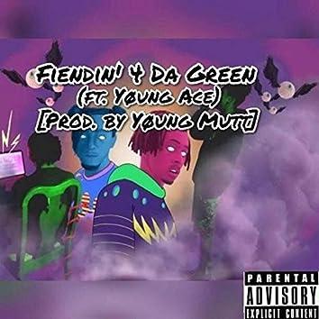 Fiendin' 4 Da Green (feat. Yøung Ace)