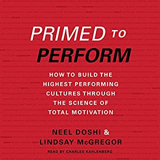 Primed to Perform     How to Build the Highest Performing Cultures Through the Science of Total Motivation              By:                                                                                                                                 Neel Doshi,                                                                                        Lindsay McGregor                               Narrated by:                                                                                                                                 Charles Kahlenberg                      Length: 8 hrs and 58 mins     105 ratings     Overall 4.5