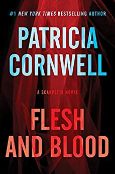 Flesh and Blood: A Scarpetta Novel (Kay Scarpetta Book 22) by [Patricia Cornwell]