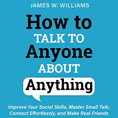 Download How to Talk to Anyone About Anything: Improve Your Social Skills, Master Small Talk, Connect Effortl audio book