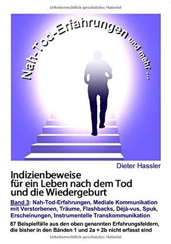 Indizienbeweise für ein Leben nach dem Tod und die Wiedergeburt: Band 3: Nah-Tod-Erfahrungen, mediale Kommunikation mit Verstorbenen, Träume, ... Instrumentelle Transkommunikation