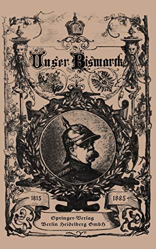 Unser Bismarck: Leben und Schaffen des Deutschen Reichskanzlers