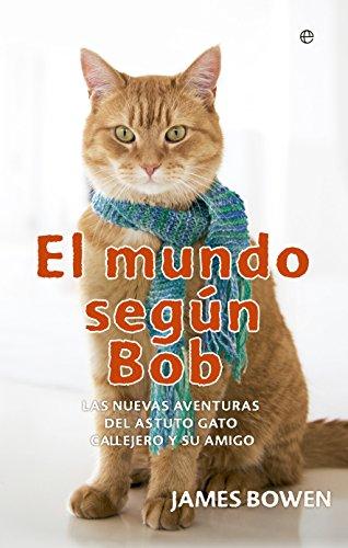El mundo según Bob. Las nuevas aventuras del astuto gato callejero y su amigo (Bolsillo)