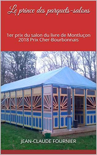 Le prince des parquets-salons: 1er prix du salon du livre de Montluçon 2018 Prix Cher-Bourbonnais (French Edition)