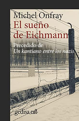 El sueño de Eichmann: Precedido de Un kantiano entre los nazis (Gedisa_cult· nº 893019) (Spanish Edition)