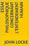 Essai philosophique concernant l'entendement humain - Format Kindle - 1,55 €