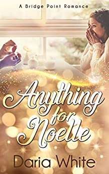 Anything for Noelle (Bridge Point Romance Book 2) by [Daria White]