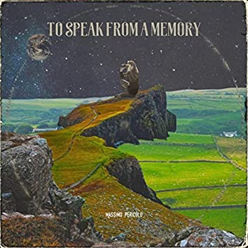To Speak from a Memory
