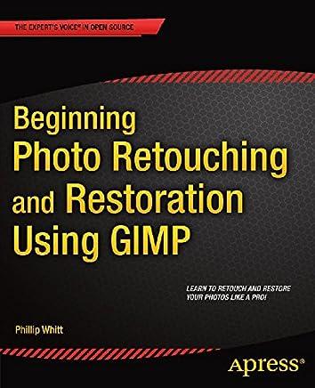 Beginning Photo Retouching and Restoration Using GIMP (English Edition)
