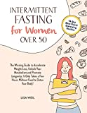 Intermittent Fasting For Women Over 50: The Winning Guide To Accelerate Weight Loss, Unlock Your Metabolism And Promote Longevity. It Only Takes A Few Hours Without Food To Detox Your Body!