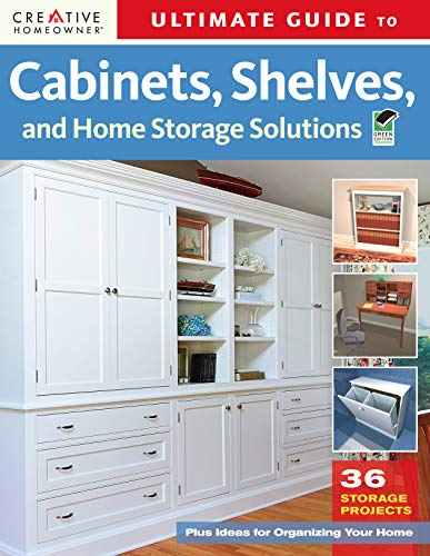 Ultimate Guide to Cabinets, Shelves & Home Storage Solutions (Creative Homeowner) (Home Improvement)
