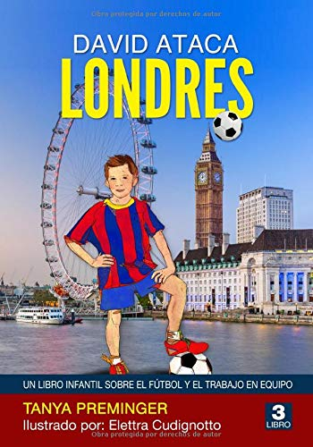 David ataca Londres: Un libro infantil sobre el fútbol y el trabajo en equipo (David quiere ser Messi)