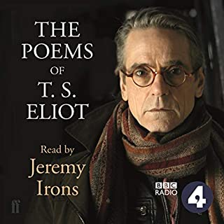 The Poems of T. S. Eliot     Read by Jeremy Irons              By:                                                                                                                                 T. S. Eliot                               Narrated by:                                                                                                                                 Jeremy Irons                      Length: 3 hrs and 41 mins     159 ratings     Overall 4.6