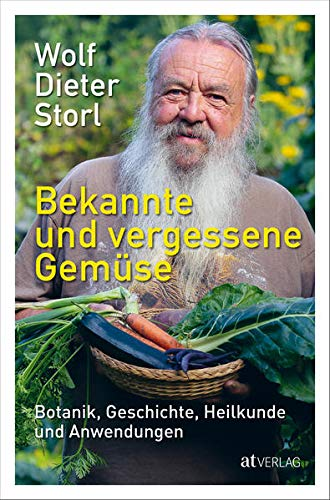Bekannte und vergessene Gemüse: Botanik, Geschichte, Heilkunde und Anwendungen
