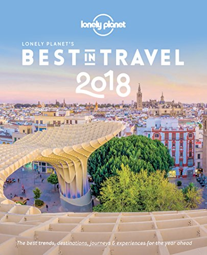 Lonely Planet's Best in Travel 2018: The Best Trends, Destinations, Journeys & Experiences for the Year Ahead (English Edition)
