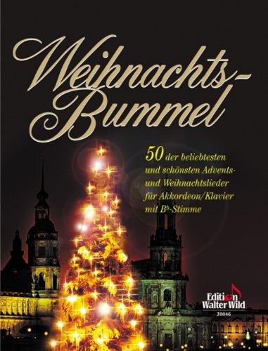 Weihnachts-Bummel für Akkordeon/Klavier mit Bb-Stimme 50 der beliebtesten und schönsten Advents- und Weihnachtslieder für Akkordeon/Klavier mit Bb-Stimme