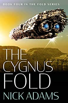 The Cygnus Fold: An edge of the seat space opera adventure (The Fold Book 4) by [Nick Adams]