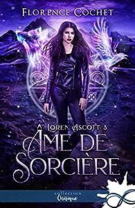 Loren Ascott, tome 3 : Âme de sorcière par Florence Cochet