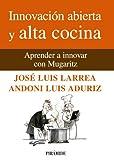 Innovación abierta y alta cocina: Aprender a innovar con Mugaritz (Empresa y Gestión)